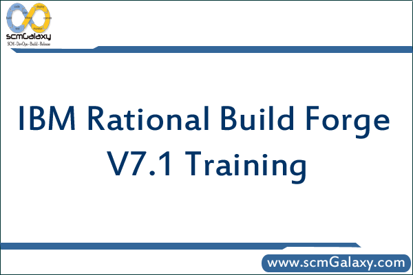 IBM Rational Build Forge V7.1 Training & Courses Online and Classroom by Expert Trainers in India
