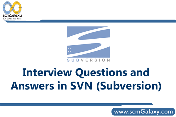 Top 10 Interview Questions and Answers in SVN (Subversion)