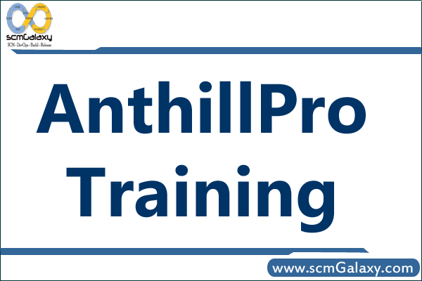 AnthillPro Training | AnthillPro Course | Online | Classroom | India