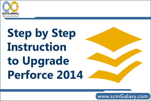 Step by Step Instruction to Upgrade Perforce to 2014