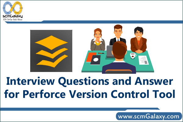 Interview Questions and Answer for Perforce Version Control Tool