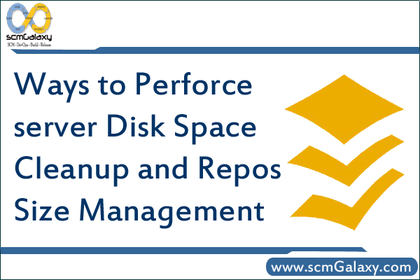 ways to perforce server disk space cleanup and repos size