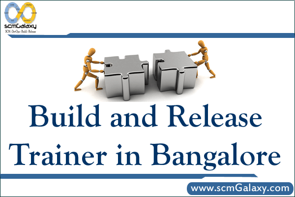 Build and Release Trainer, Instructor, Mentor and Coaches in Bangalore