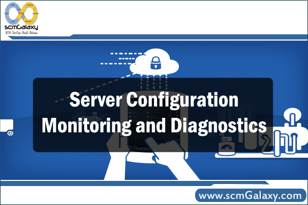 Server configuration monitoring and diagnostics