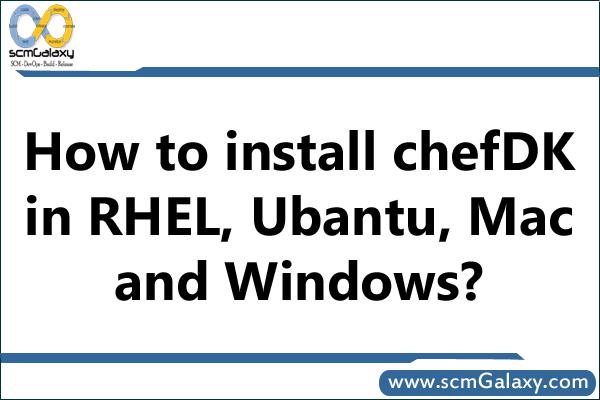 chefdk-installtion-process-rhel-ubantu-mac-windows