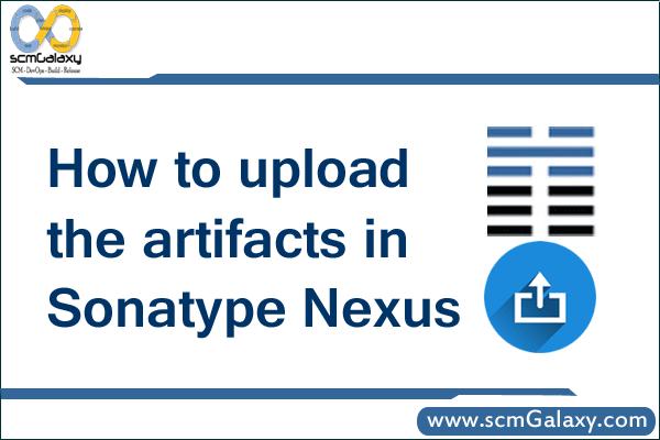 How to upload the artifacts in Sonatype Nexus | Tutorial