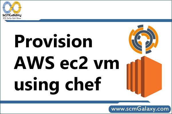 Provision a AWS ec2 vm using chef | Step by Step Guide | AWS ec2 vm Tutorial