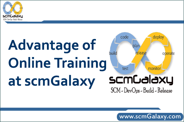 Advantage of Online Training at scmGalaxy | DevOps Training Online | Build and Release Training