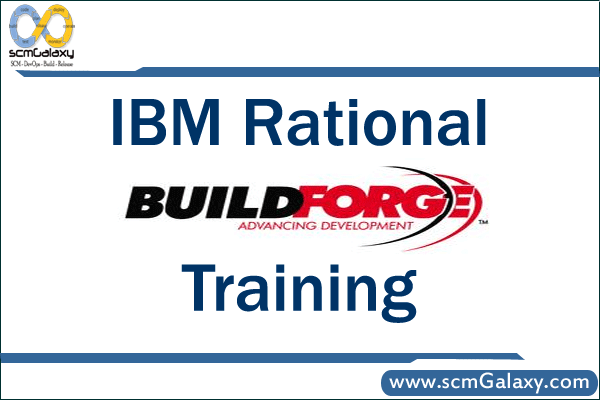 IBM Rational Build Forge Training | Build Forge Course | scmGalaxy