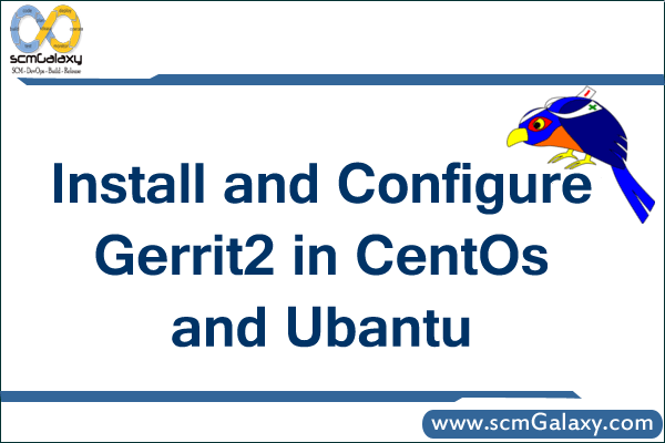 How to Install and Configure Gerrit2 in CentOs and Ubantu ?