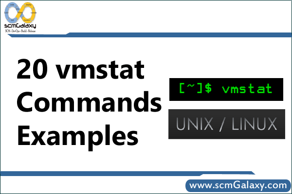 20 vmstat Commands Examples in Linux / UNIX | vmstat Commands Tutorials