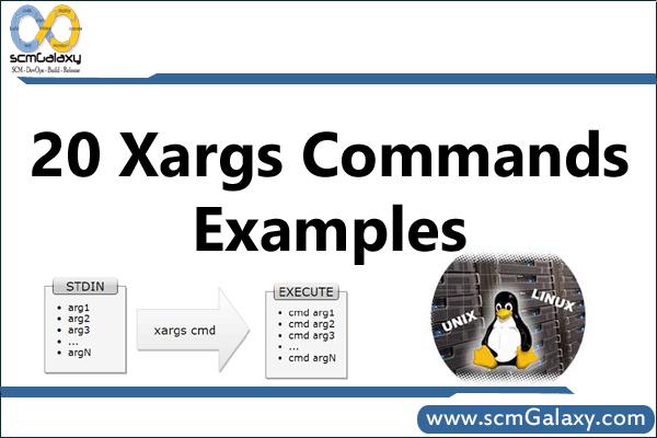 20 Xargs Commands Examples in Linux / UNIX | Xargs Commands Tutorials