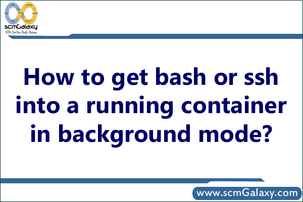 How to get bash or ssh into a running container in background mode?