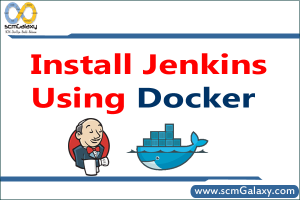 How to Install Jenkins using Docker | Step by step guide | scmGalaxy