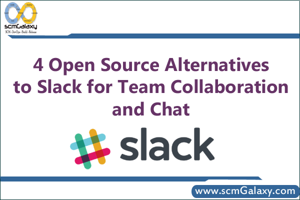 Top 4 open source alternatives to Slack for team collaboration and Chat