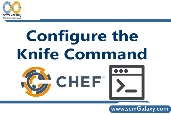 Configure the Knife Command – Chef