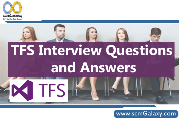 Top 25 TFS Interview Questions and Answers