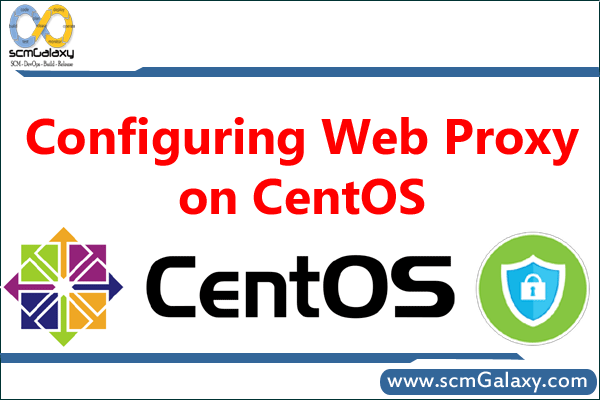 How to Configure Web Proxy on CentOS | Tutorials | scmGalaxy