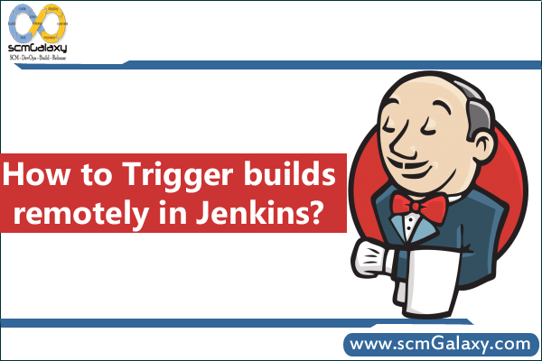 How to Trigger builds remotely in Jenkins? | Jenkins Tutorials | scmGalaxy