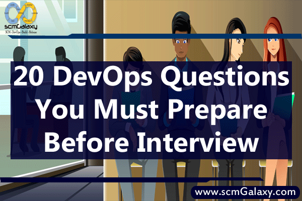 Top 20 DevOps Questions you must prepare before Interview | scmGalaxy