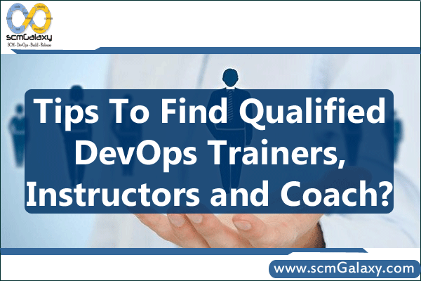 Tips to find qualified DevOps Trainers, Instructors and Coach?