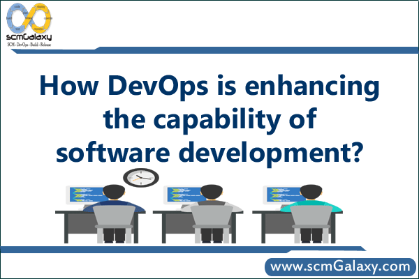 How DevOps is enhancing the capability of software development?