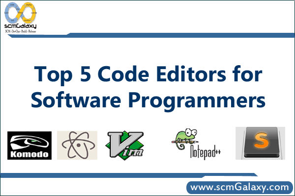 Top 5 Code Editors for the Software Programmers | Best Code Editor | scmGalaxy