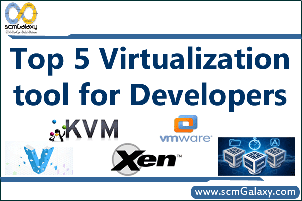 Top 5 Virtualization tools for Developers | List of Virtualization tools | scmGalaxy
