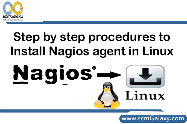 Step by step procedures to Install Nagios agent in Linux