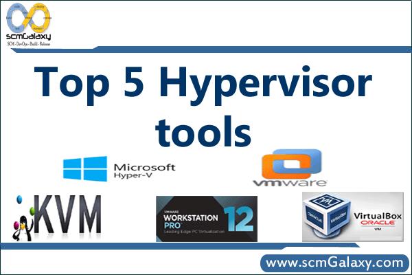 Top 5 Hypervisor tools | List of best Virtual machine tools | scmGalaxy