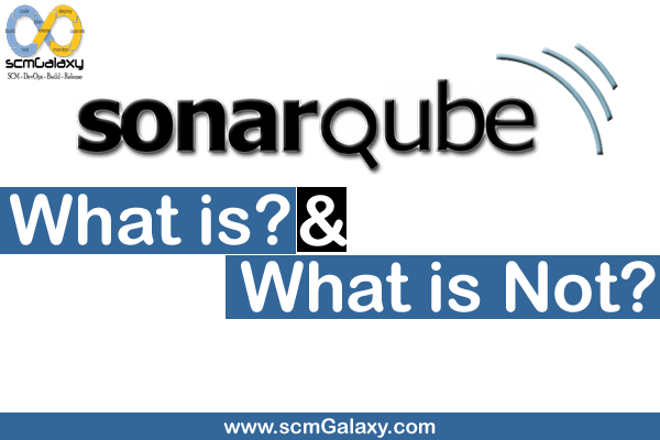 What is SonarQube and What is not?