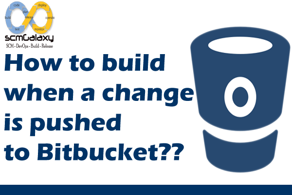 How to build when a change is pushed to Bitbucket