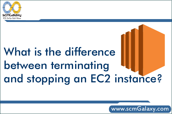 What is the difference between terminating and stopping an EC2 instance?