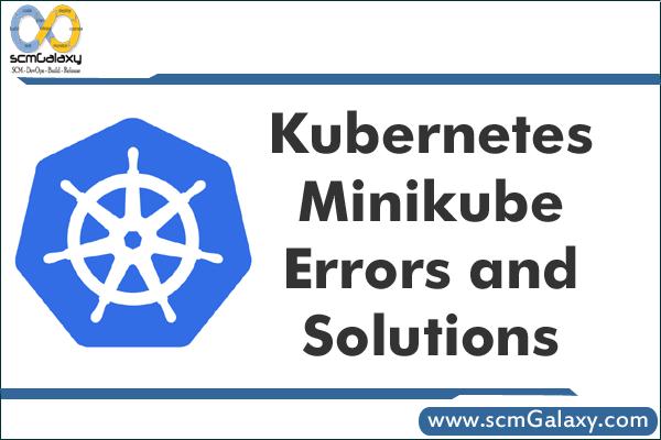 Kubernetes minikube errors and Solutions