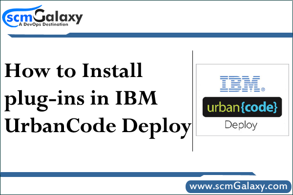 How to Install plug-ins in IBM UrbanCode Deploy