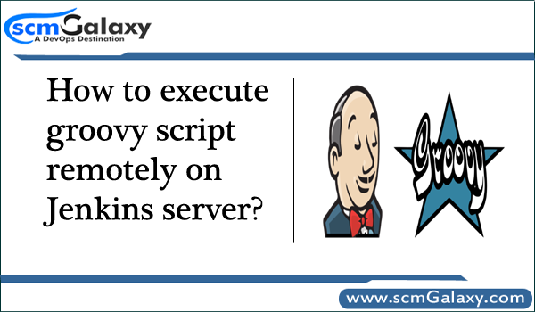 How to execute grovvy script remotely on Jenkins server?