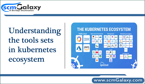 Understanding the tools sets in kubernetes ecosystem