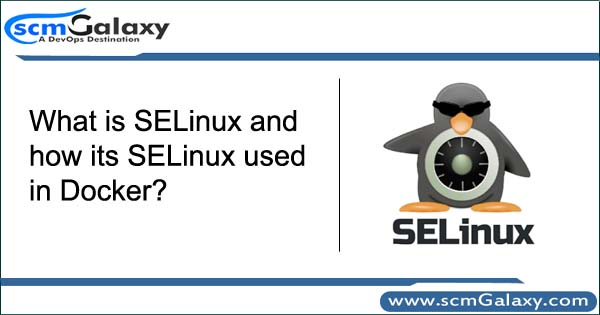What is SELinux and how its SELinux used in Docker?