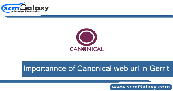 Importannce of Canonical web url in Gerrit