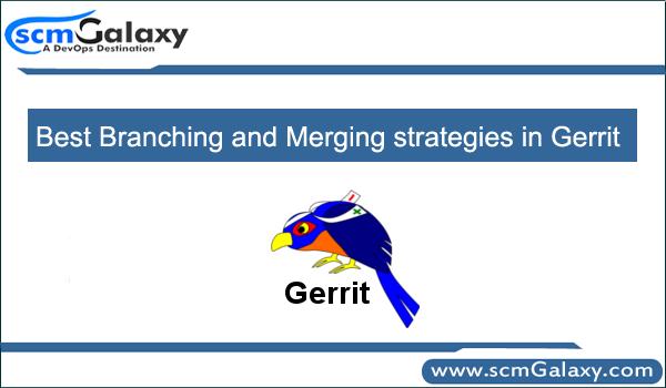 Best Branching and Merging strategies in Gerrit