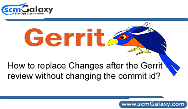 How to replace Changes after the Gerrit review without changing the commit id?