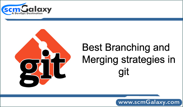 Best Branching and Merging strategies in git