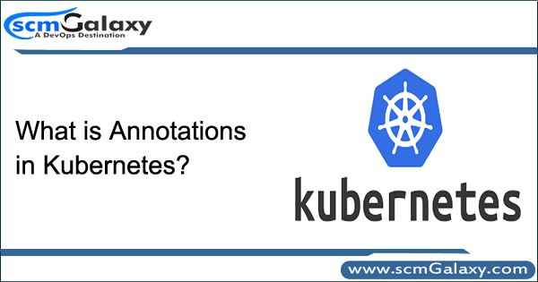 What is Annotations in Kubernetes?