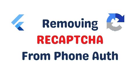 How To Remove RECAPTCHA From Phone Auth In Flutter Firebase