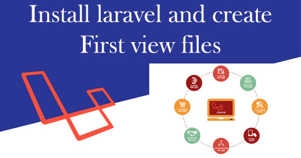 How to Install Laravel and Create first View Page in Laravel ?