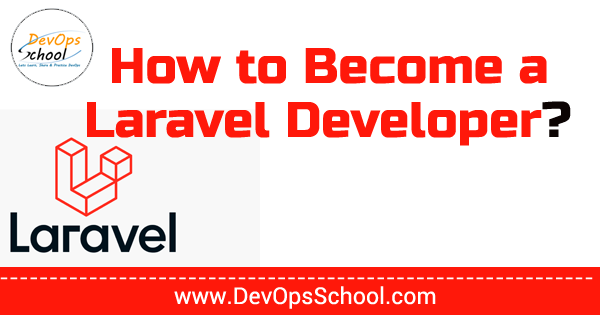 How to Become a Laravel Developer?